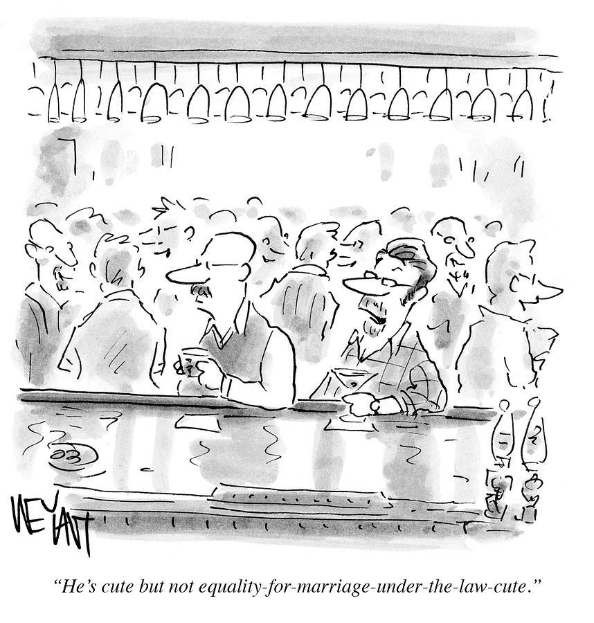 Hes Cute But Not Equality For Marriage Drawing by Christopher Weyant