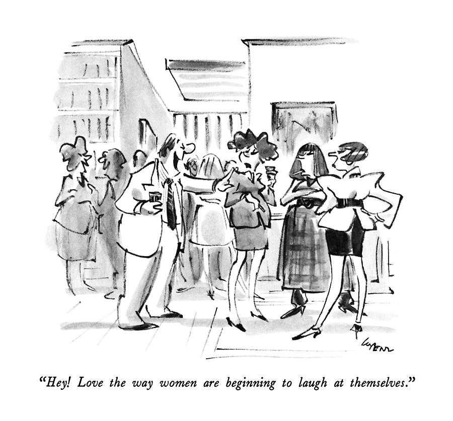 Hey!  Love The Way Women Are Beginning To Laugh Drawing by Lee Lorenz