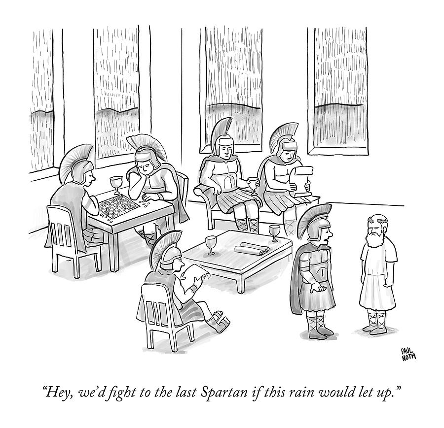 Hey, Wed Fight To The Last Spartan If This Rain Drawing by Paul Noth