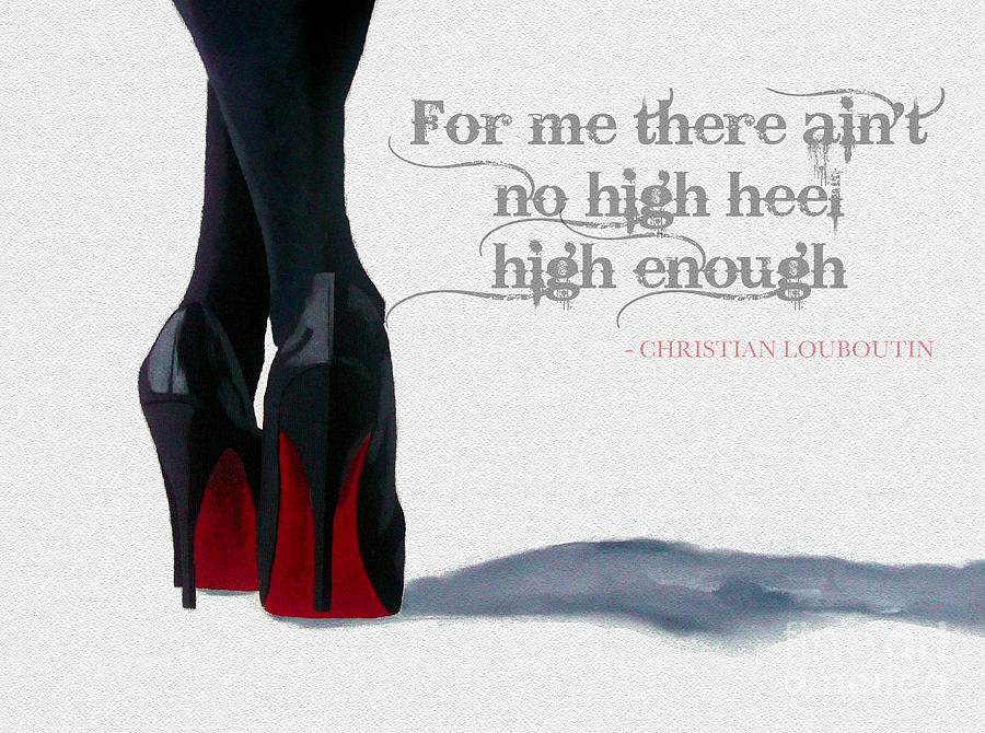 Christian Louboutin Mixed Media - High Heels by My Inspiration