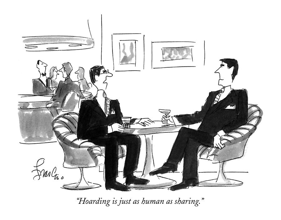 Hoarding Is Just As Human As Sharing Drawing by Edward Frascino