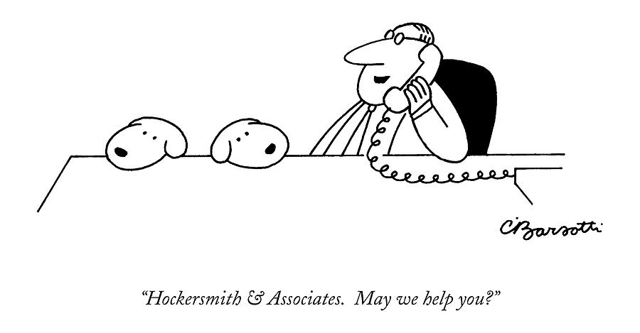 Hockersmith & Associates.  May We Help You? Drawing by Charles Barsotti