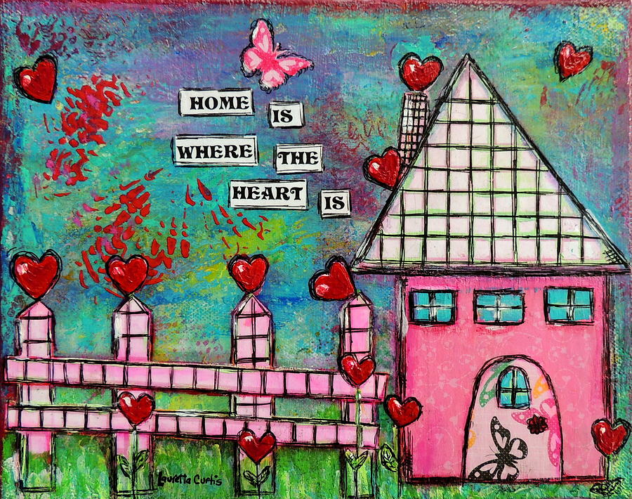 Home Is Where The Heart Is Painting by Lauretta Curtis