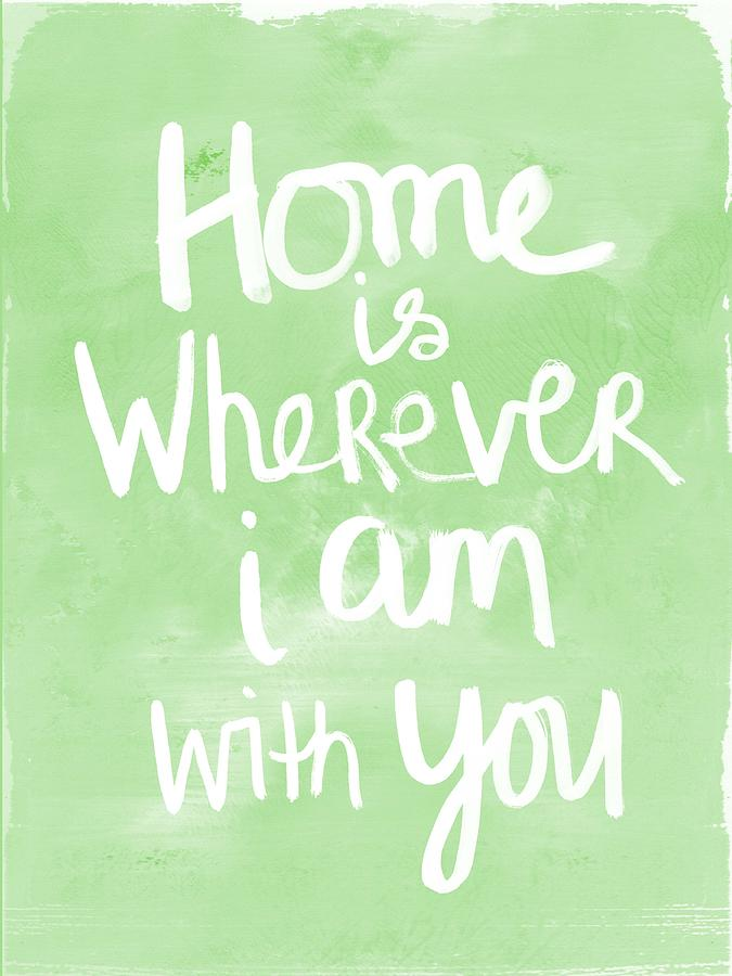 Home Is Wherever I Am With You- Inspirational Art Painting