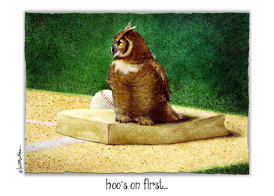 Will Bullas Painting - Hoos On First... by Will Bullas