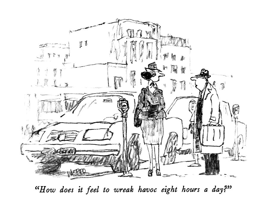 How Does It Feel To Wreak Havoc Eight Hours A Day? Drawing by Robert Weber
