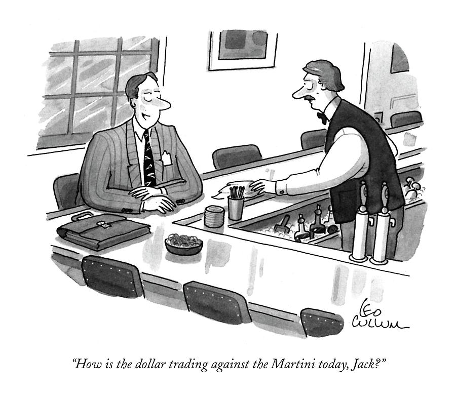 How Is The Dollar Trading Against The Martini Drawing by Leo Cullum