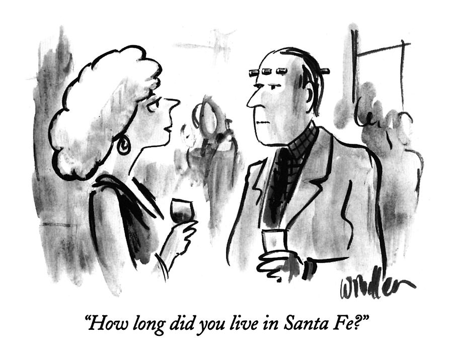How Long Did You Live In Santa Fe? Drawing by Warren Miller