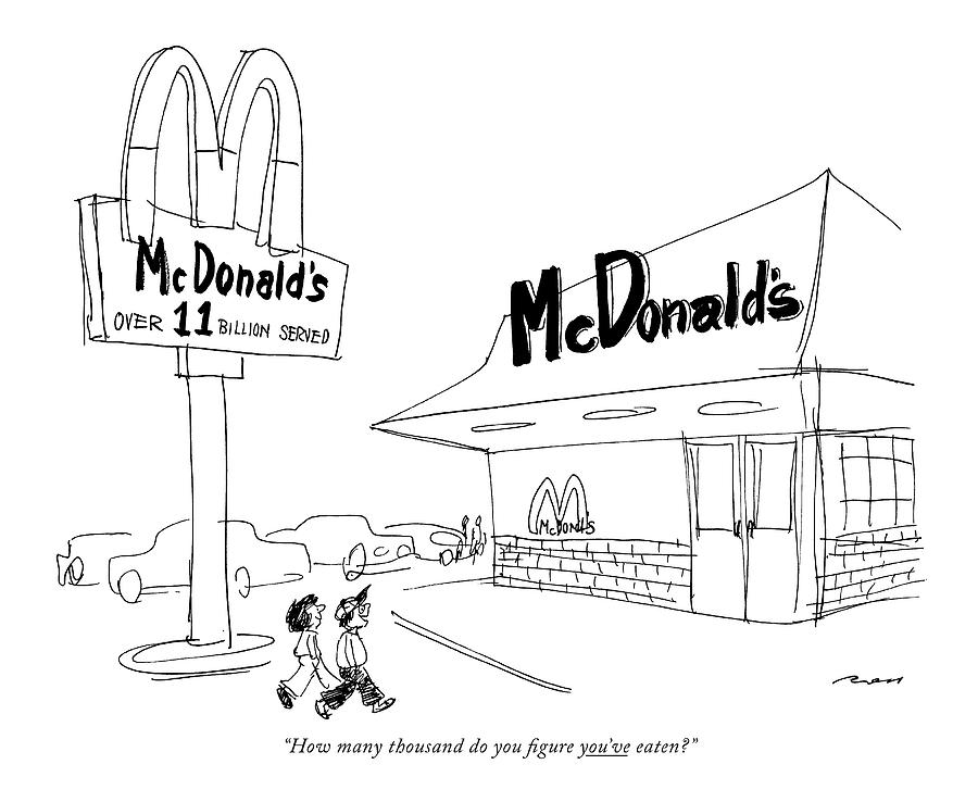 How Many Thousand Do You Figure Youve Eaten? Drawing by Al Ross