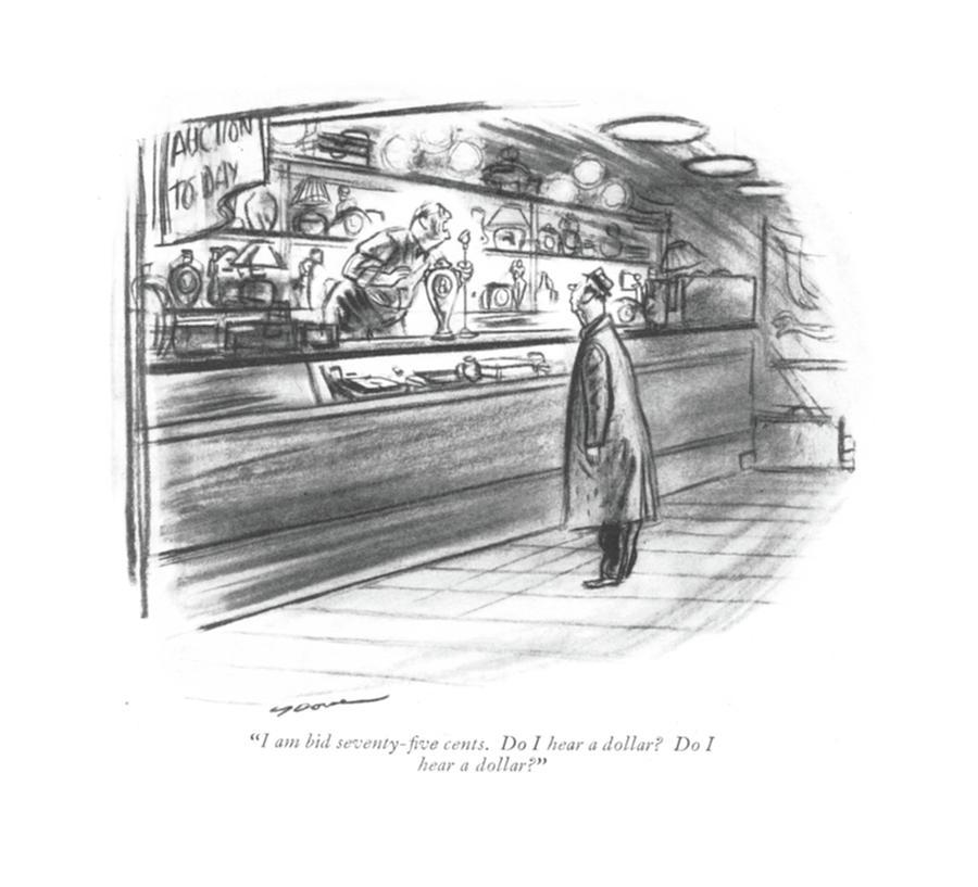 I Am Bid Seventy-?ve Cents. Do I Hear A Dollar? Drawing by Leonard Dove