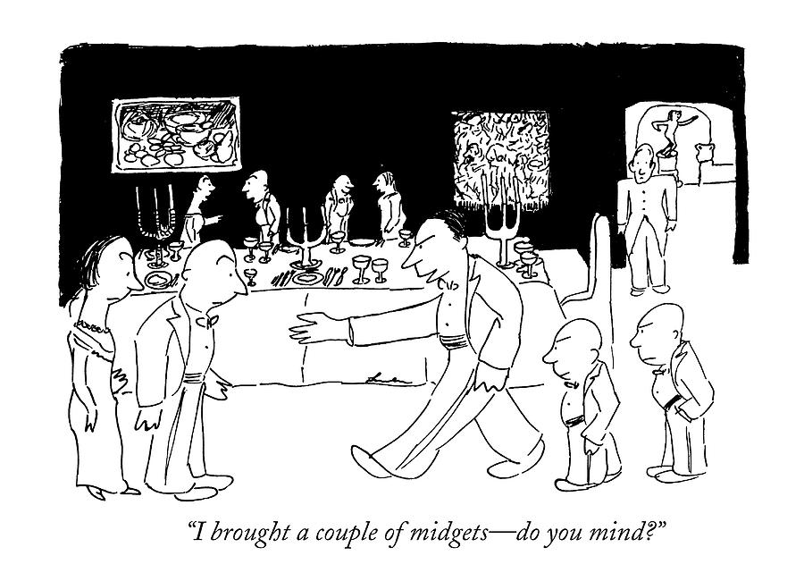 I Brought A Couple Of Midgets - Do You Mind? Drawing by James Thurber