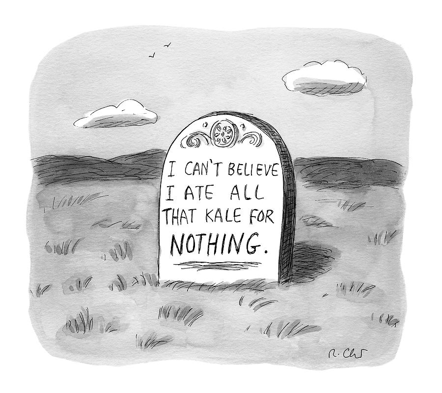 I Cant Believe I Ate All That Kale For Nothing Drawing by Roz Chast