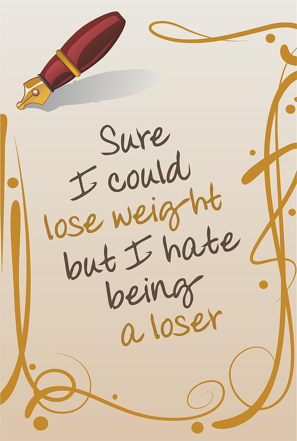 Motivational Digital Art - I Could Lose Weight... by Helena Kay