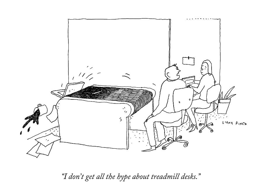 I Dont Get All The Hype About Treadmill Desks Drawing by Liana Finck