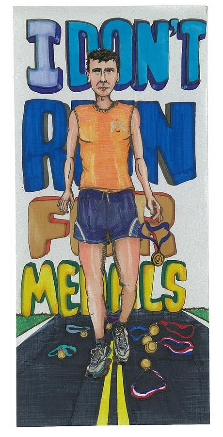 Running Painting - I Dont Run For Medals by Jeremiah Iannacci