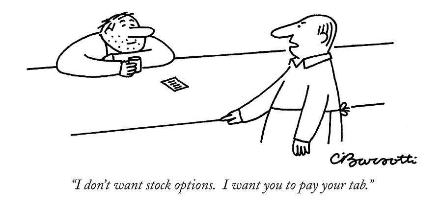 I Dont Want Stock Options. I Want You To Pay Drawing by Charles Barsotti
