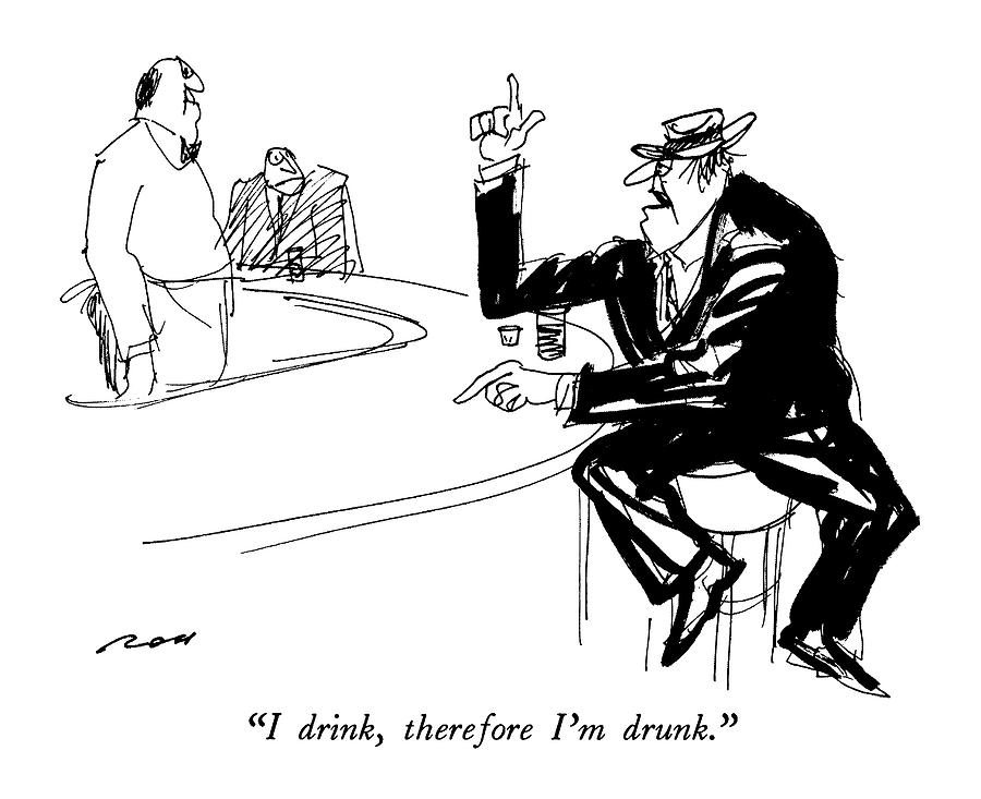 I Drink, Therefore Im Drunk Drawing by Al Ross