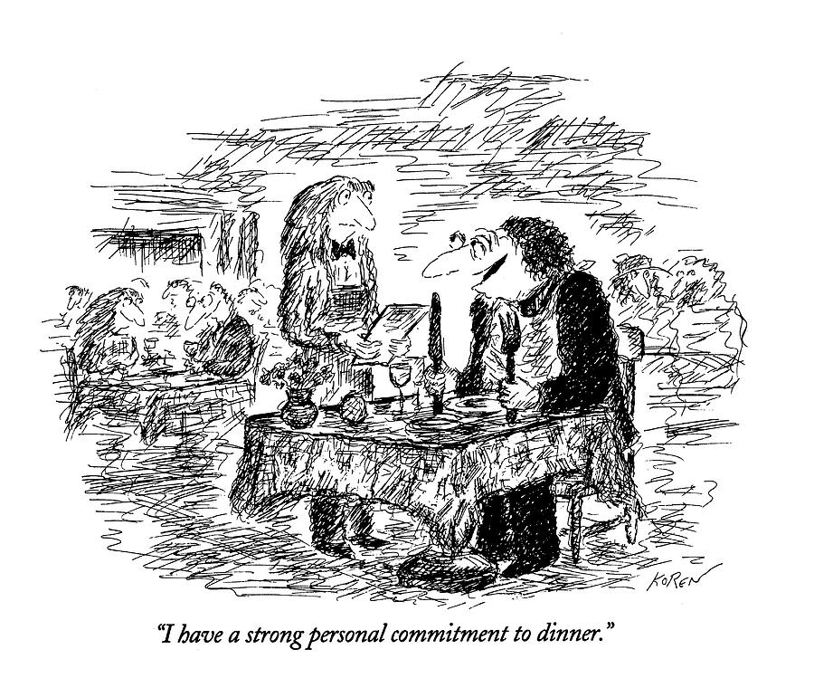 I Have A Strong Personal Commitment To Dinner Drawing by Edward Koren