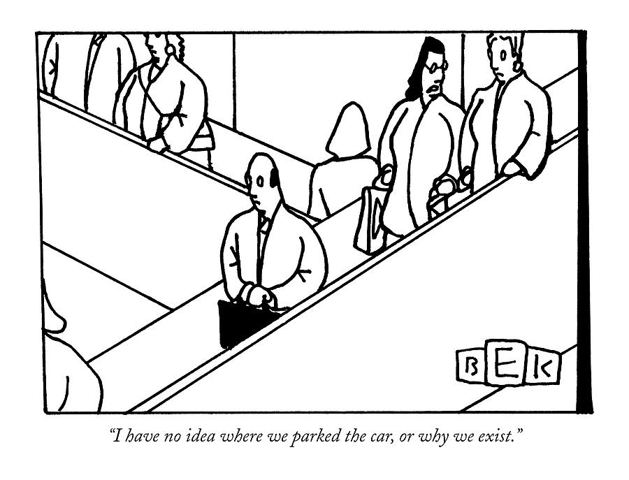 I Have No Idea Where We Parked The Car Drawing by Bruce Eric Kaplan