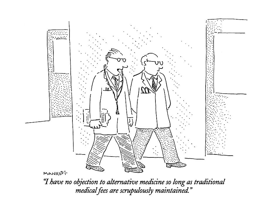 Charming Doctors Drawing   I Have No Objection To Alternative Medicine By Robert  Mankoff