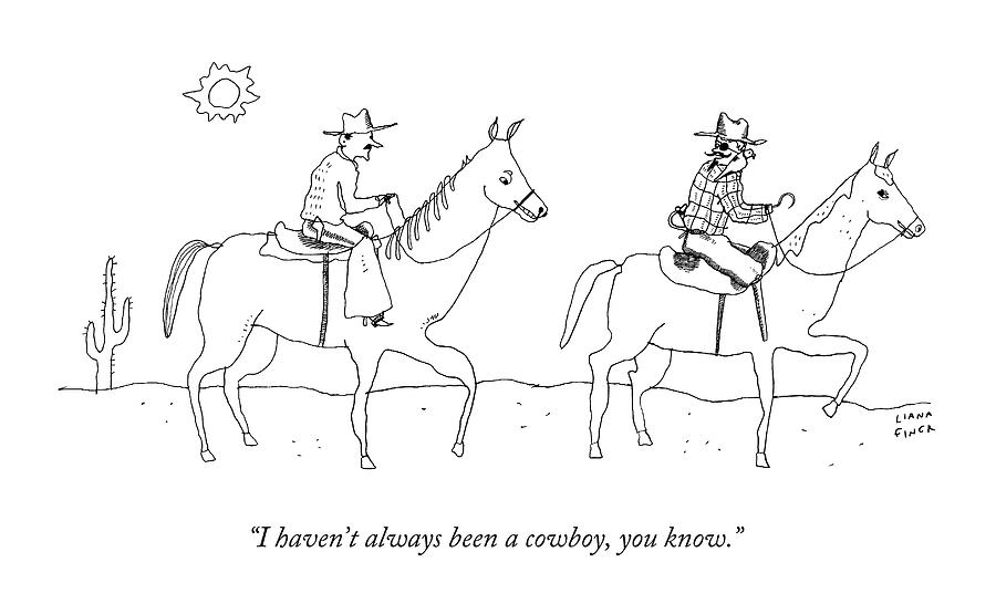 I Havent Always Been A Cowboy Drawing by Liana Finck