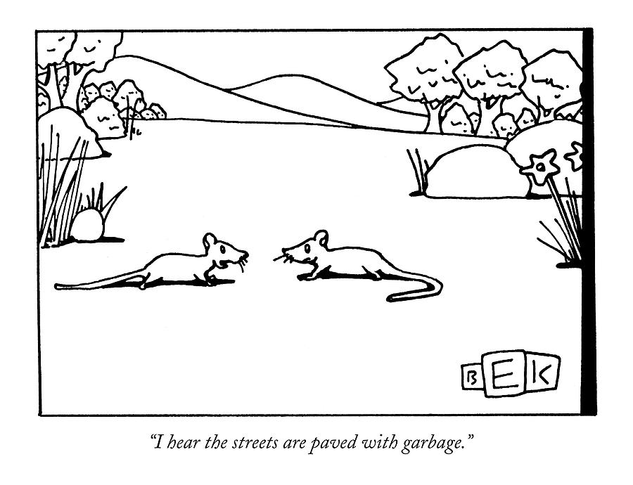 I Hear The Streets Are Paved With Garbage Drawing by Bruce Eric Kaplan