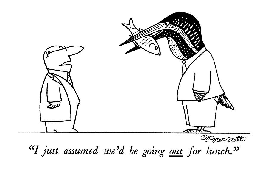 I Just Assumed Wed Be Going Out For Lunch Drawing by Charles Barsotti