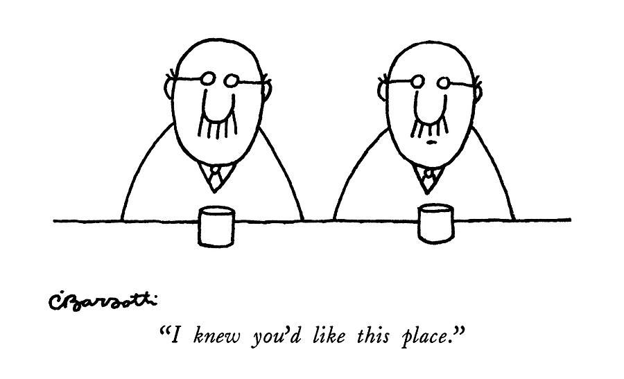 I Knew Youd Like This Place Drawing by Charles Barsotti