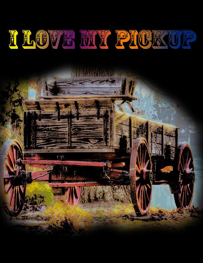 Pickup Photograph - Rustic - Wagon - I Love My Pickup-black by Barry Jones