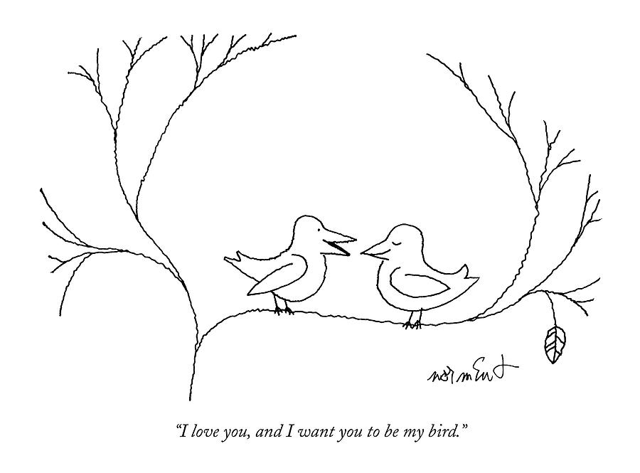 I Love You, And I Want You To Be My Bird Drawing by John Norment
