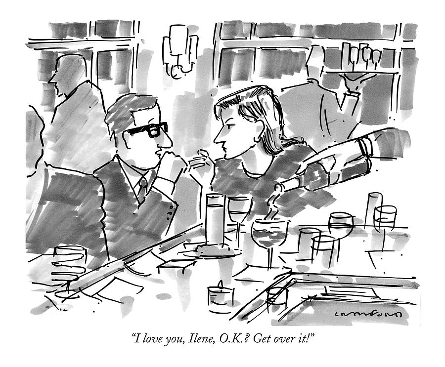 I Love You, Ilene, O.k.? Get Over It! Drawing by Michael Crawford