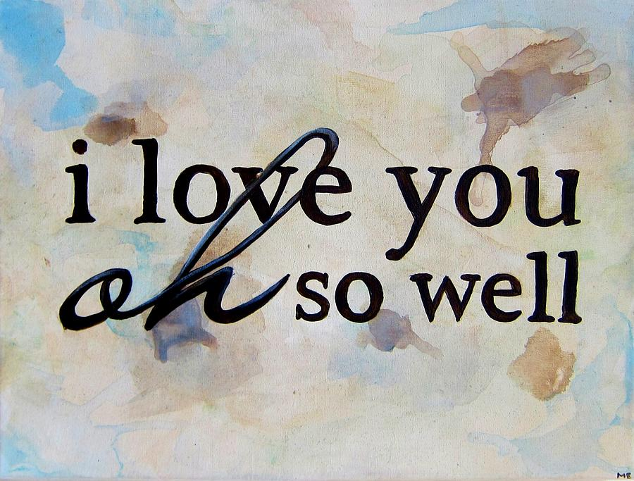 I Love You Painting - I Love You Oh So Well by Michelle Eshleman