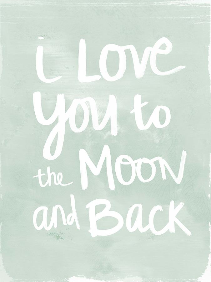 Love Painting - I Love You To The Moon And Back- Inspirational Quote by Linda Woods