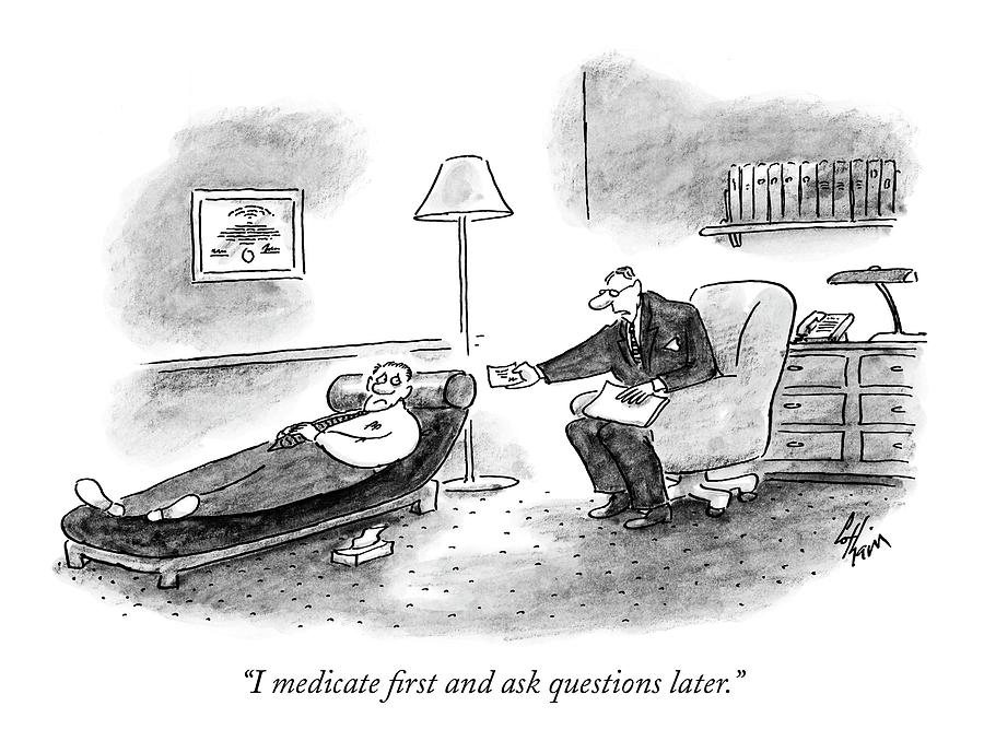 I Medicate First And Ask Questions Later Drawing by Frank Cotham