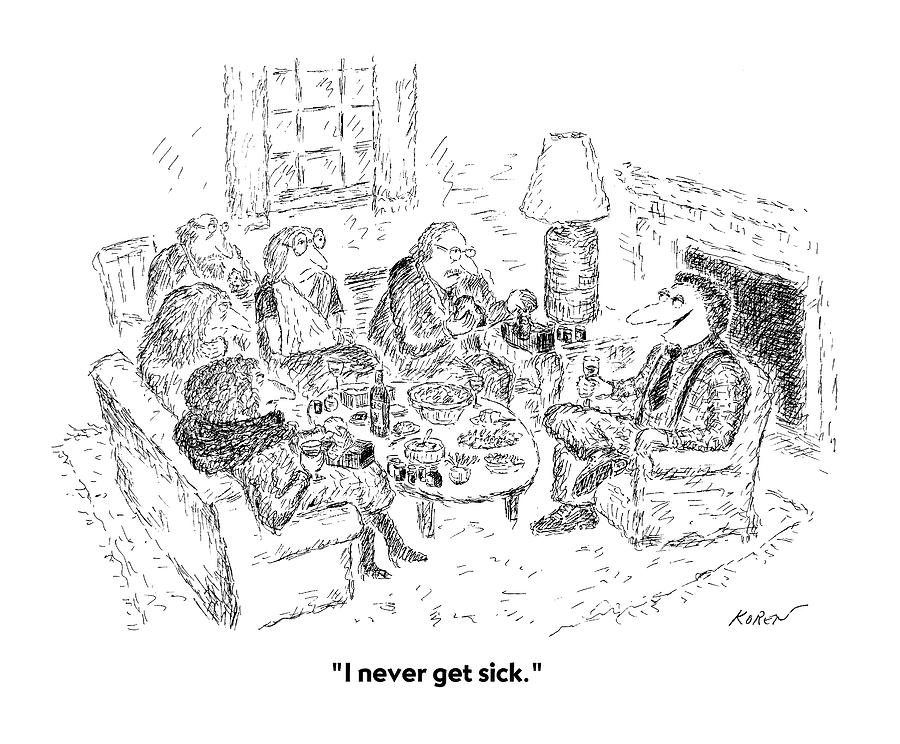 I Never Get Sick Drawing by Edward Koren