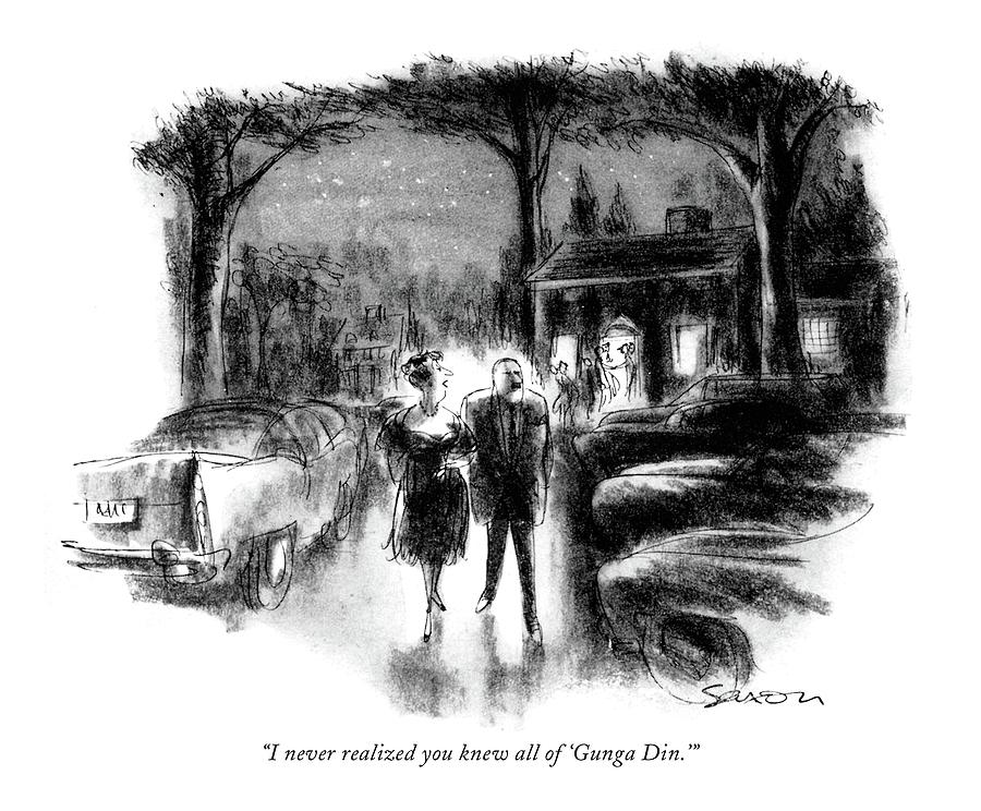 I Never Realized You Knew All Of gunga Din. Drawing by Charles Saxon