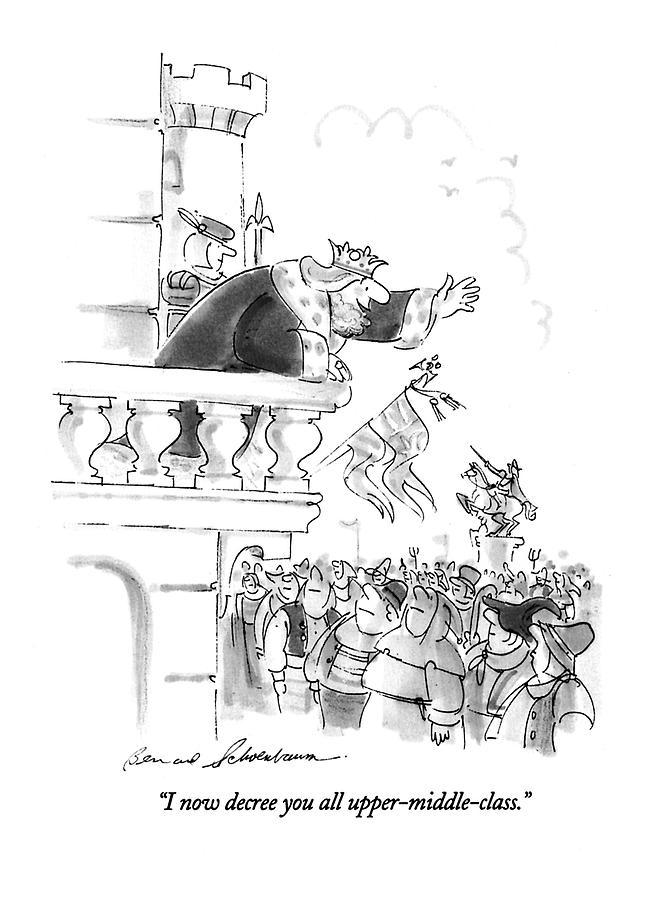 I Now Decree You All Upper-middle-class Drawing by Bernard Schoenbaum