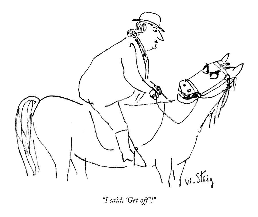 October 30th Drawing - I Said, get Off! by William Steig