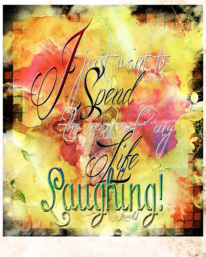 Creative Digital Art - I Spend Life Laughing by Janice OConnor