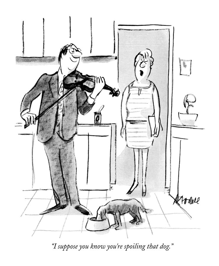 I Suppose You Know Youre Spoiling That Dog Drawing by Frank Modell