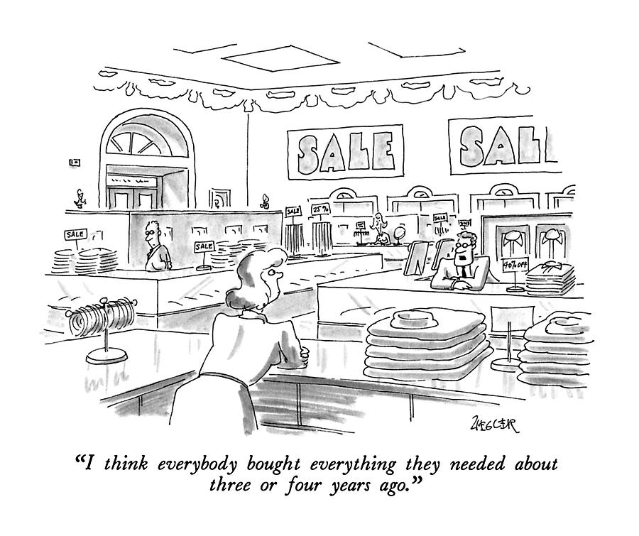 I Think Everybody Bought Everything They Needed Drawing by Jack Ziegler