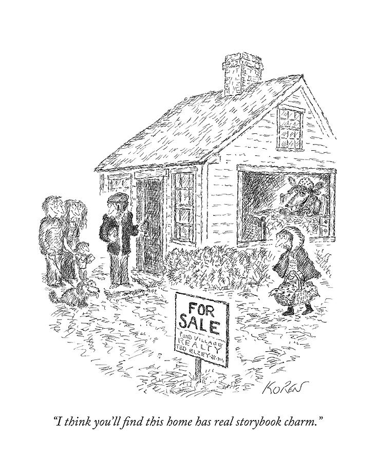 I Think Youll Find This Home Has Real Storybook Drawing by Edward Koren