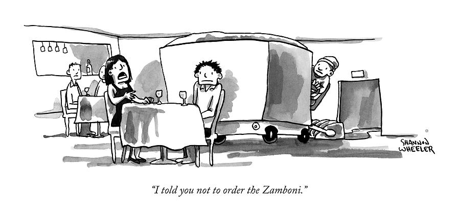 I Told You Not To Order The Zamboni Drawing by Shannon Wheeler