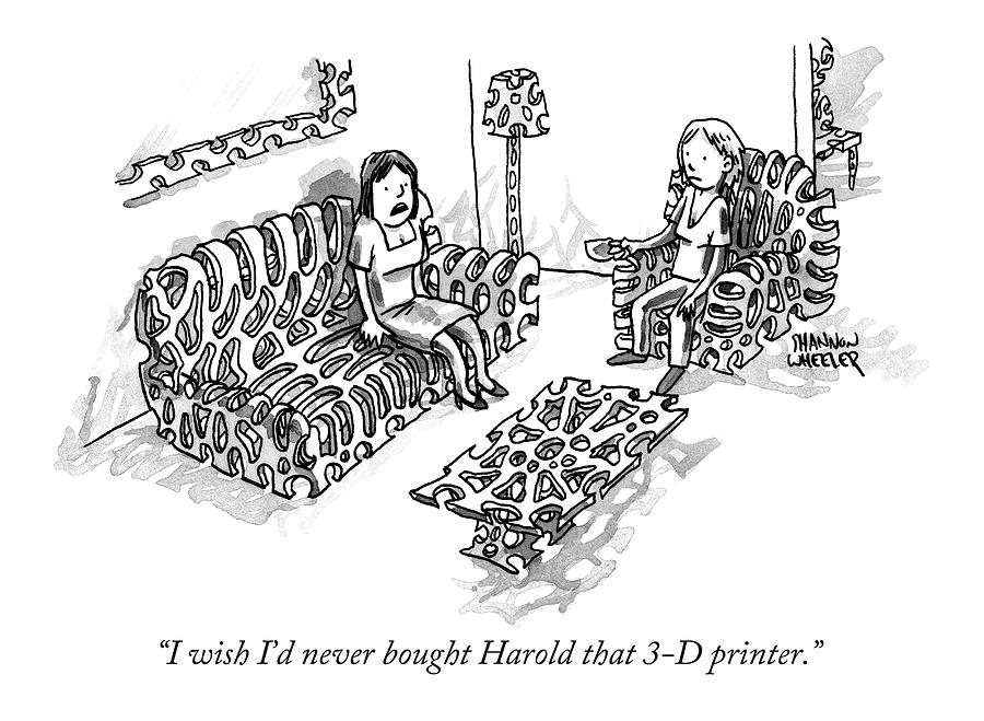I Wish Id Never Bought Harold That 3-d Printer Drawing by Shannon Wheeler