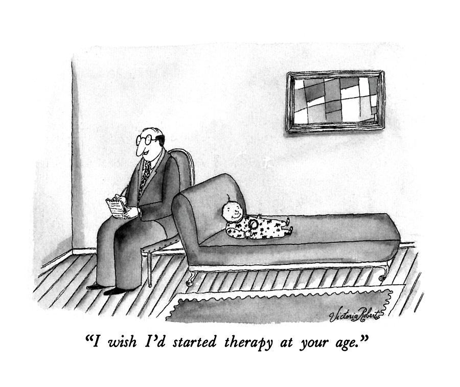 I Wish Id Started Therapy At Your Age Drawing by Victoria Roberts