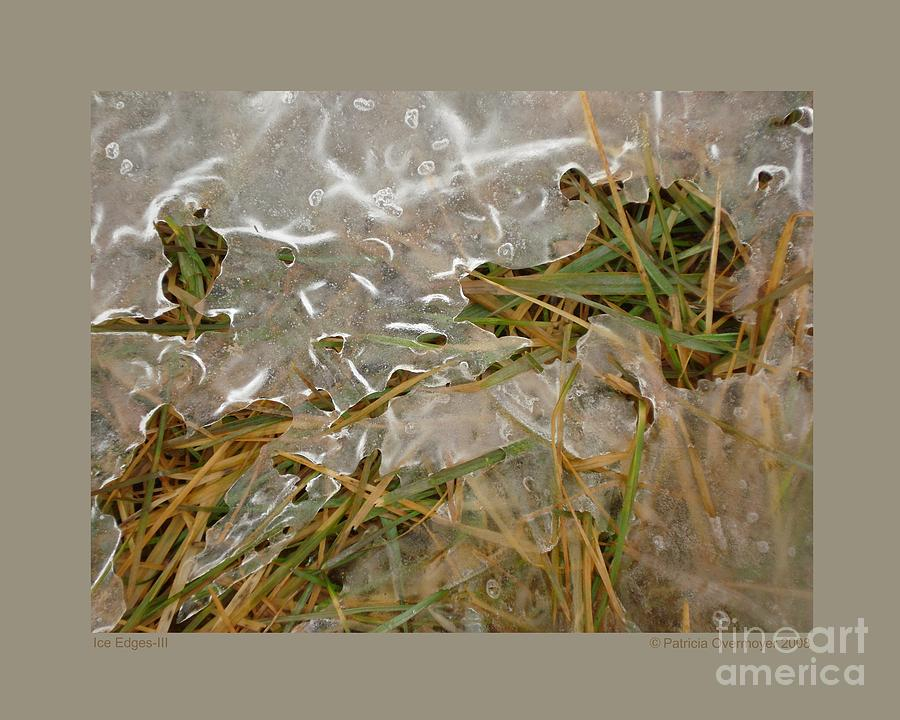 Ice Photograph - Ice Edges-iii by Patricia Overmoyer