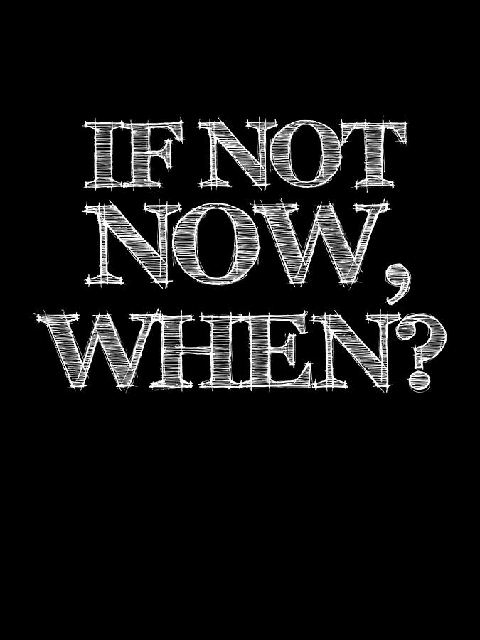 Motivational Digital Art - If Not Now When Poster Black by Naxart Studio