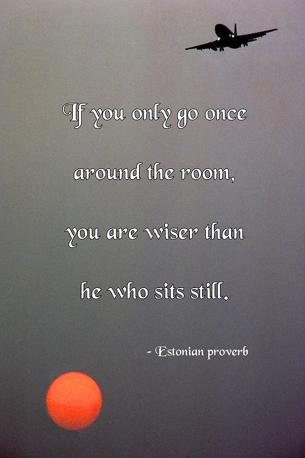 Quotation Photograph - If You Only Go Once Around The Room by Mike Flynn