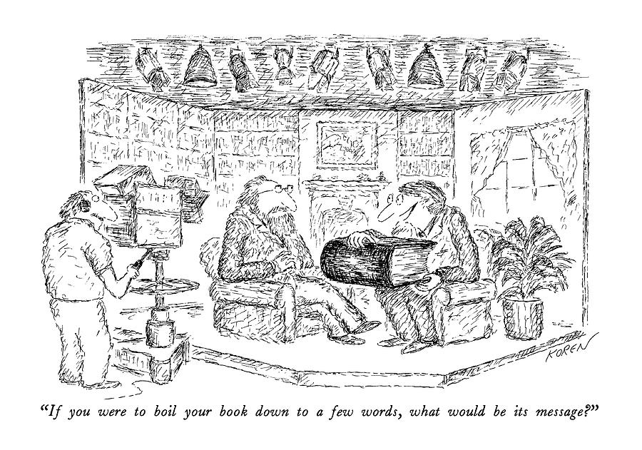 If You Were To Boil Your Book Down To A Few Words Drawing by Edward Koren