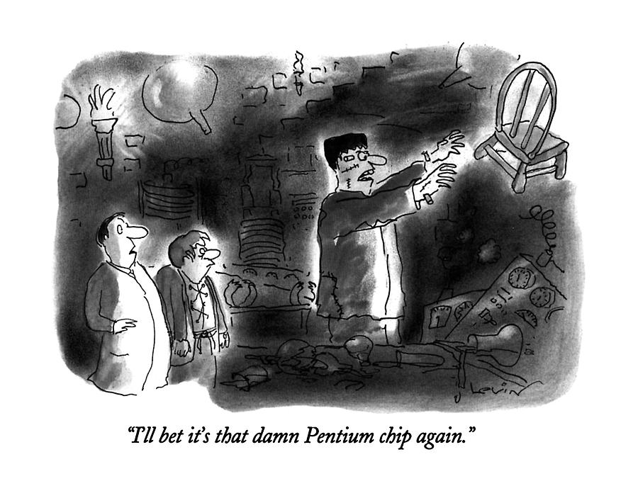 Ill Bet Its That Damn Pentium Chip Again Drawing by Arnie Levin